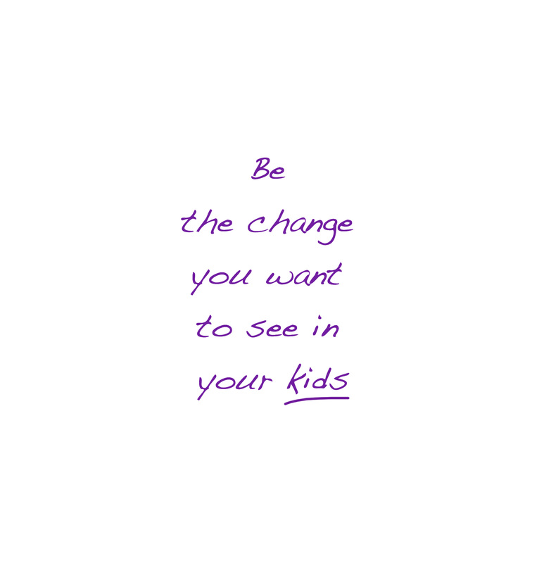 Conscious parenting, being the change you want to see in your kids.