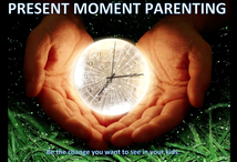 Raising children in the present moment.