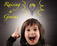 Raising a Genius: how to help your child to fulfill their true potential.